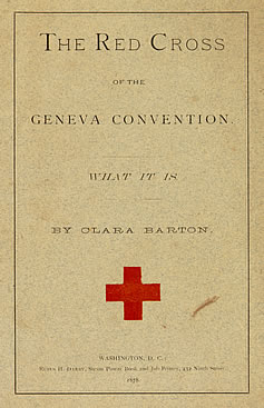 The Red Cross of the Geneva Convention. What It Is written and published by Clara Barton in 1878: