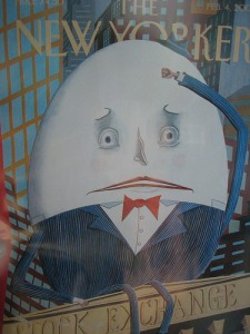 New Yorker's cover, February 1st has Humpty Dumpty sitting on the New York Stock Exchange. It could be a mess.